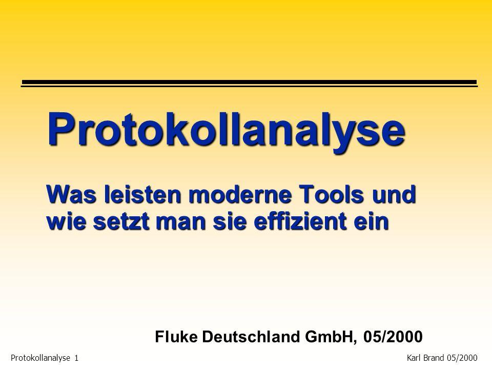 Protokollanalyse 1 Karl Brand 05/2000 Protokollanalyse Was leisten moderne Tools und wie setzt man sie effizient ein Fluke Deutschland GmbH, 05/2000