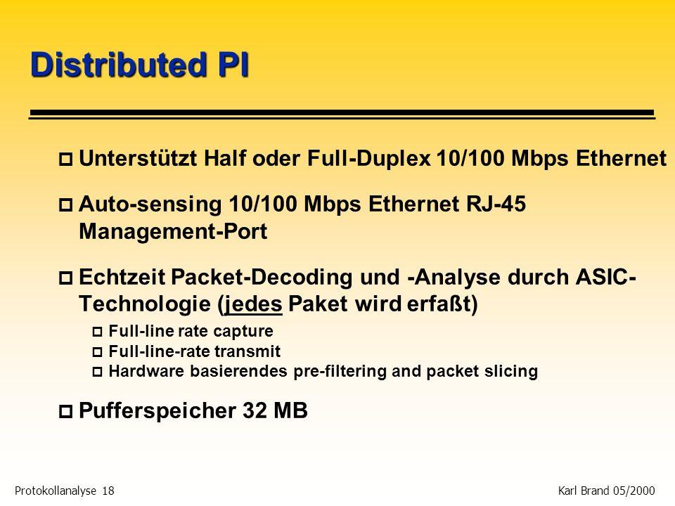 Protokollanalyse 18 Karl Brand 05/2000 Distributed PI p Unterstützt Half oder Full-Duplex 10/100 Mbps Ethernet p Auto-sensing 10/100 Mbps Ethernet RJ-