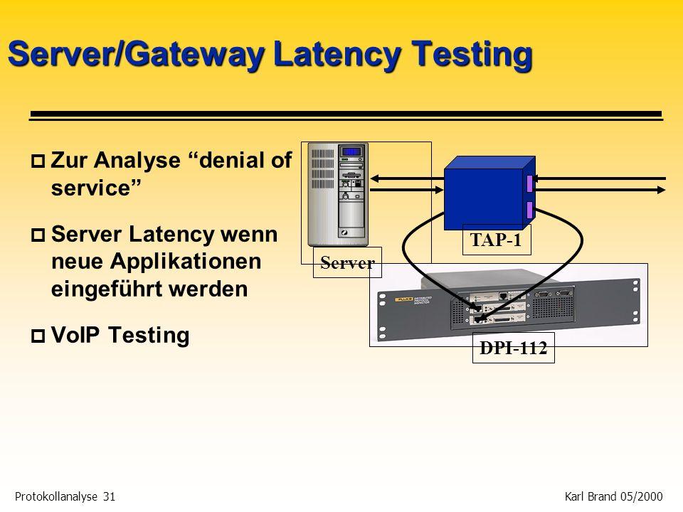 Protokollanalyse 31 Karl Brand 05/2000 TAP-1 DPI-112 Server Server/Gateway Latency Testing p Zur Analyse denial of service p Server Latency wenn neue