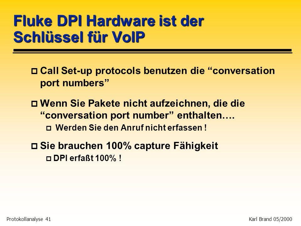 Protokollanalyse 41 Karl Brand 05/2000 Fluke DPI Hardware ist der Schlüssel für VoIP p Call Set-up protocols benutzen die conversation port numbers p