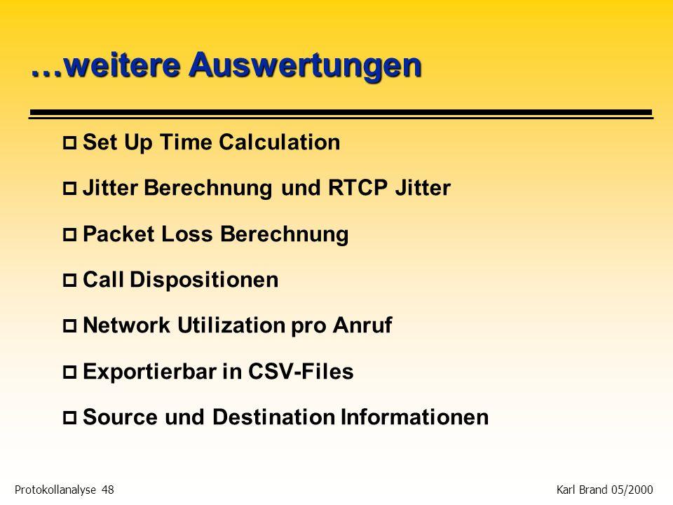 Protokollanalyse 48 Karl Brand 05/2000 …weitere Auswertungen p Set Up Time Calculation p Jitter Berechnung und RTCP Jitter p Packet Loss Berechnung p