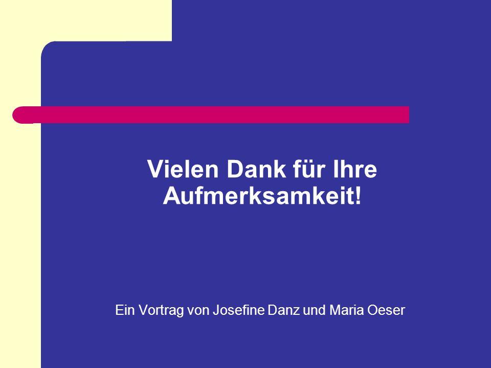 Vielen Dank für Ihre Aufmerksamkeit! Ein Vortrag von Josefine Danz und Maria Oeser