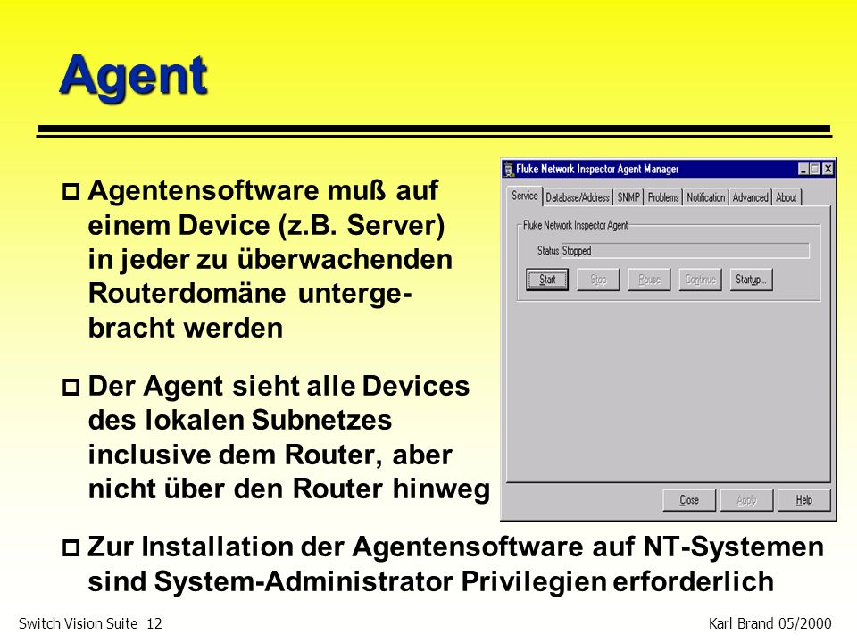 Karl Brand 05/2000 Switch Vision Suite 12 Agent p Agentensoftware muß auf einem Device (z.B. Server) in jeder zu überwachenden Routerdomäne unterge- b