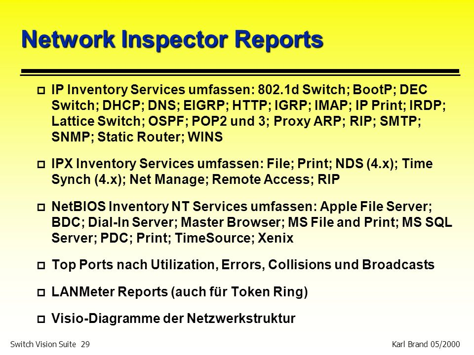 Karl Brand 05/2000 Switch Vision Suite 29 Network Inspector Reports p IP Inventory Services umfassen: 802.1d Switch; BootP; DEC Switch; DHCP; DNS; EIG