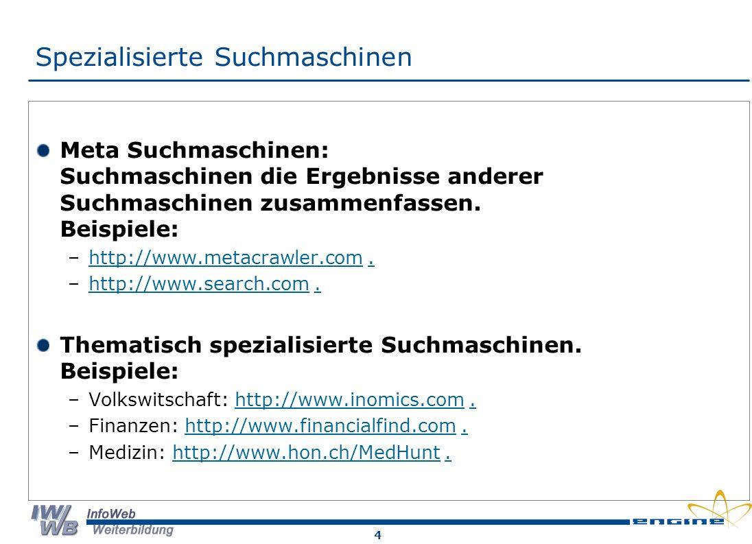 4 Spezialisierte Suchmaschinen Meta Suchmaschinen: Suchmaschinen die Ergebnisse anderer Suchmaschinen zusammenfassen.