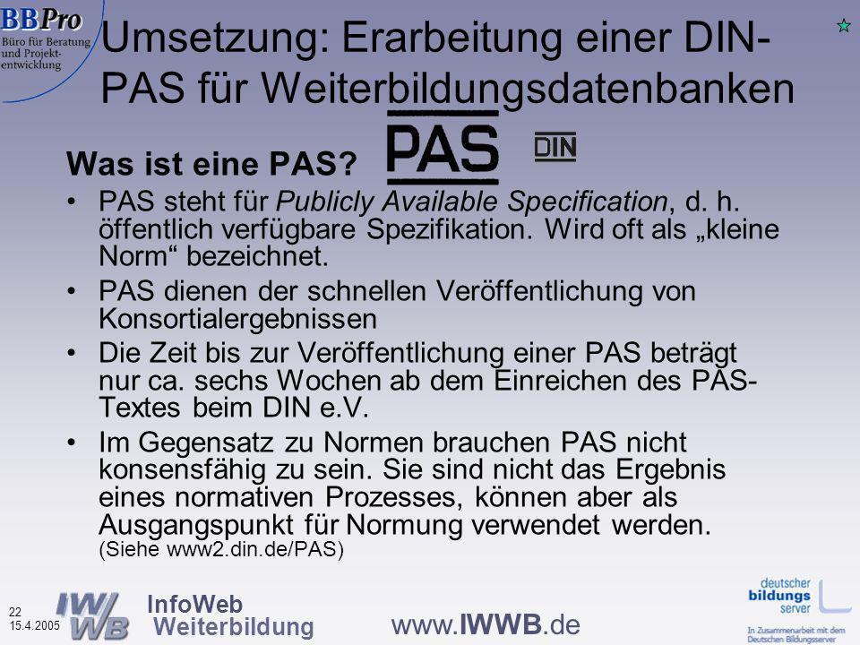 InfoWeb Weiterbildung 21 15.4.2005 www.IWWB.de Mindeststandards für Inhalte: Worüber sollte eine Weiterbildungsdatenbank informieren.