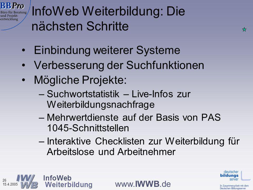 InfoWeb Weiterbildung 25 15.4.2005 www.IWWB.de Organisatorische Struktur des InfoWeb Weiterbildung Vertrag Software, Technik etc.