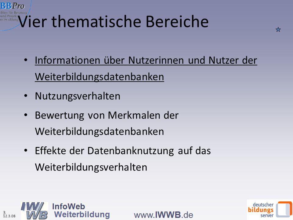 Vier thematische Bereiche Informationen über Nutzerinnen und Nutzer der Weiterbildungsdatenbanken Nutzungsverhalten Bewertung von Merkmalen der Weiterbildungsdatenbanken Effekte der Datenbanknutzung auf das Weiterbildungsverhalten 3 12.3.08