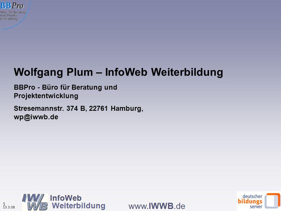 13.3.08 1 Wolfgang Plum – InfoWeb Weiterbildung BBPro - Büro für Beratung und Projektentwicklung Stresemannstr. 374 B, 22761 Hamburg, wp@iwwb.de
