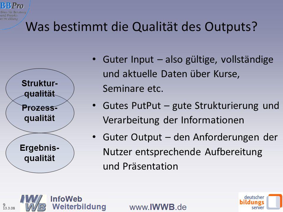Was bestimmt die Qualität des Outputs? Guter Input – also gültige, vollständige und aktuelle Daten über Kurse, Seminare etc. Gutes PutPut – gute Struk