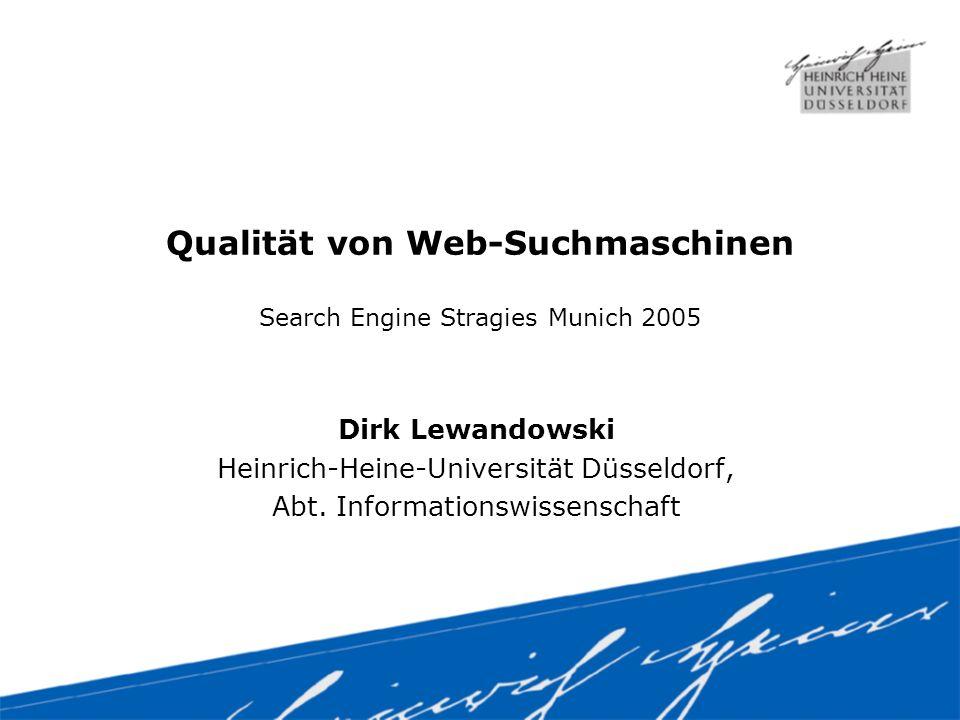 Qualität von Web-Suchmaschinen Search Engine Stragies Munich 2005 Dirk Lewandowski Heinrich-Heine-Universität Düsseldorf, Abt.