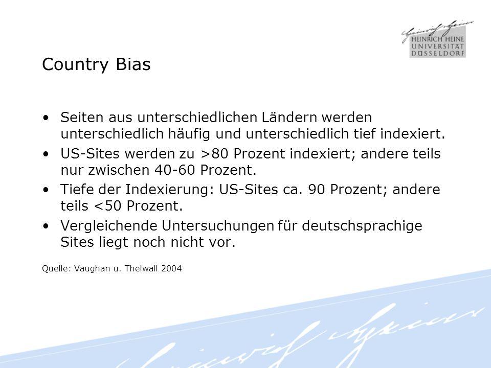 Country Bias Seiten aus unterschiedlichen Ländern werden unterschiedlich häufig und unterschiedlich tief indexiert.