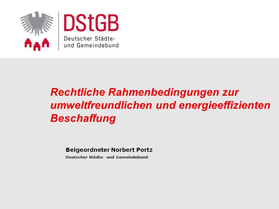 2 / 17www.dstgb.de © Norbert Portz26. Januar 2014 Rechtliche Rahmenbedingungen zur umweltfreundlichen und energieeffizienten Beschaffung Beigeordneter