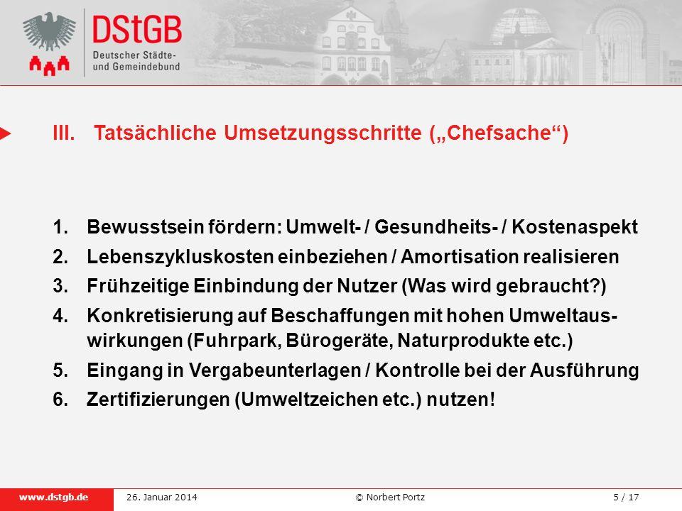5 / 17www.dstgb.de © Norbert Portz26. Januar 2014 1.Bewusstsein fördern: Umwelt- / Gesundheits- / Kostenaspekt 2.Lebenszykluskosten einbeziehen / Amor