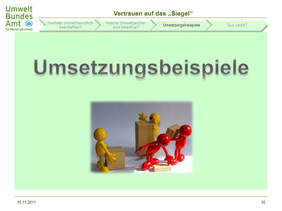 Vertrauen auf das Siegel Informationsinstrumente www.beschaffung-info.de www.beschaffernetzwerk.de www.beschaffung-info.de 15.11.201117 Weshalb umweltfreundlich beschaffen.