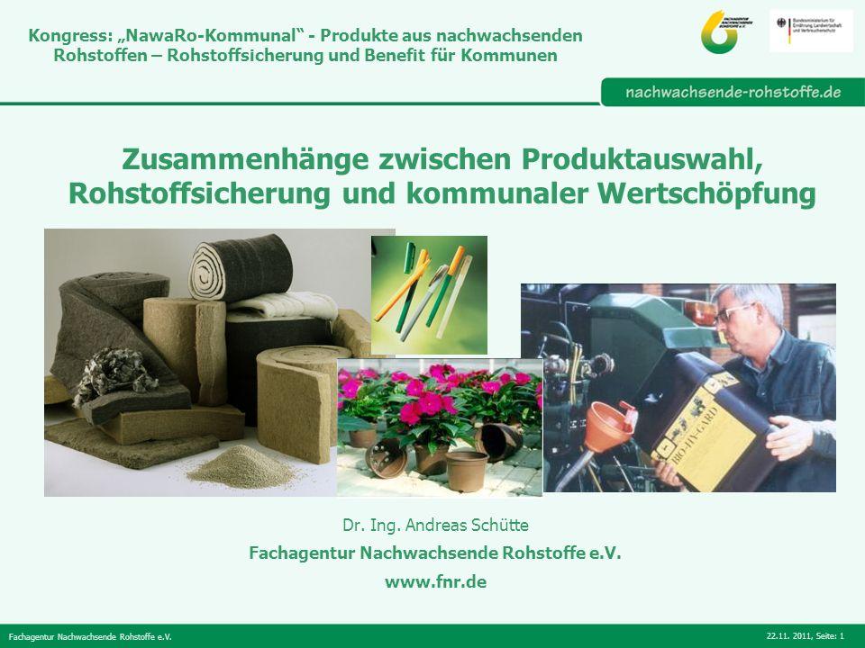 Fachagentur Nachwachsende Rohstoffe e.V. 22.11. 2011,Seite: 1 Zusammenhänge zwischen Produktauswahl, Rohstoffsicherung und kommunaler Wertschöpfung Dr