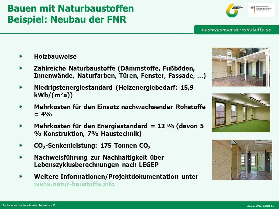 Fachagentur Nachwachsende Rohstoffe e.V. 22.11. 2011,Seite: 11 Bauen mit Naturbaustoffen Beispiel: Neubau der FNR Holzbauweise Zahlreiche Naturbaustof