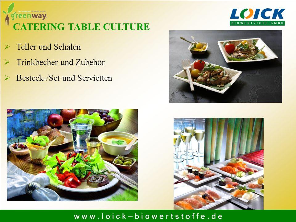 CATERING TABLE CULTURE Teller und Schalen Trinkbecher und Zubehör Besteck-/Set und Servietten w w w. l o i c k – b i o w e r t s t o f f e. d e