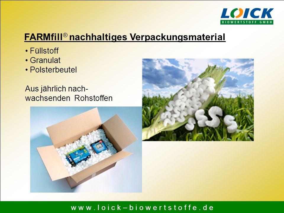 FARMfill ® nachhaltiges Verpackungsmaterial w w w. l o i c k – b i o w e r t s t o f f e. d e Füllstoff Granulat Polsterbeutel Aus jährlich nach- wach