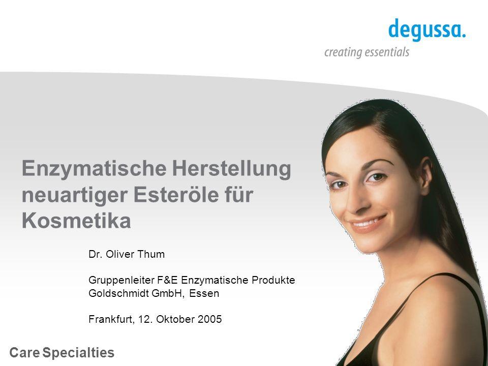 Care Specialties Enzymatische Herstellung neuartiger Esteröle für Kosmetika Dr. Oliver Thum Gruppenleiter F&E Enzymatische Produkte Goldschmidt GmbH,