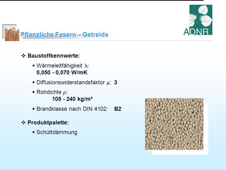 Pflanzliche Fasern – Getreide Baustoffkennwerte: Wärmeleitfähigkeit : 0,050 - 0,070 W/mK Diffusionswiderstandsfaktor : 3 Rohdichte : 105 - 240 kg/m³ Brandklasse nach DIN 4102:B2 Produktpalette: Schüttdämmung