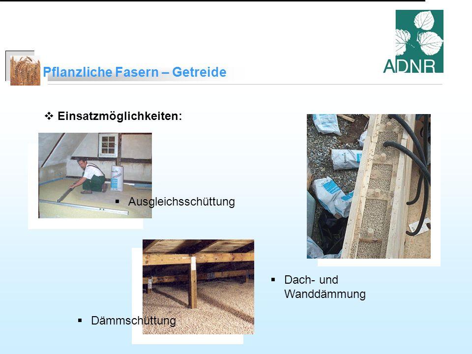 Pflanzliche Fasern – Getreide Einsatzmöglichkeiten: Dach- und Wanddämmung Ausgleichsschüttung Dämmschüttung