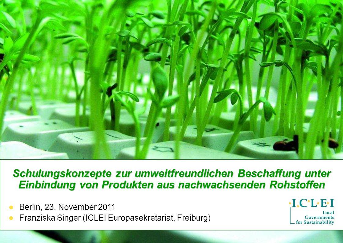 © ICLEI 2011 www.iclei-europe.org Franziska Singer, ICLEI Europasekretariatt Freiburg Schulungskonzepte zur umweltfreundlichen Beschaffung unter Einbi