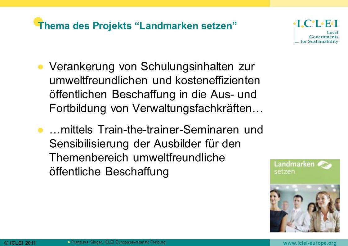 © ICLEI 2011 www.iclei-europe.org Franziska Singer, ICLEI Europasekretariatt Freiburg Thema des Projekts Landmarken setzen Verankerung von Schulungsin