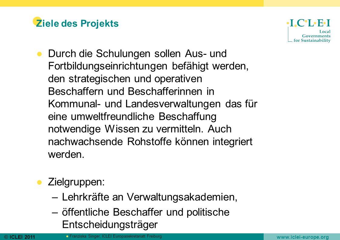 © ICLEI 2011 www.iclei-europe.org Franziska Singer, ICLEI Europasekretariatt Freiburg Ziele des Projekts Durch die Schulungen sollen Aus- und Fortbild