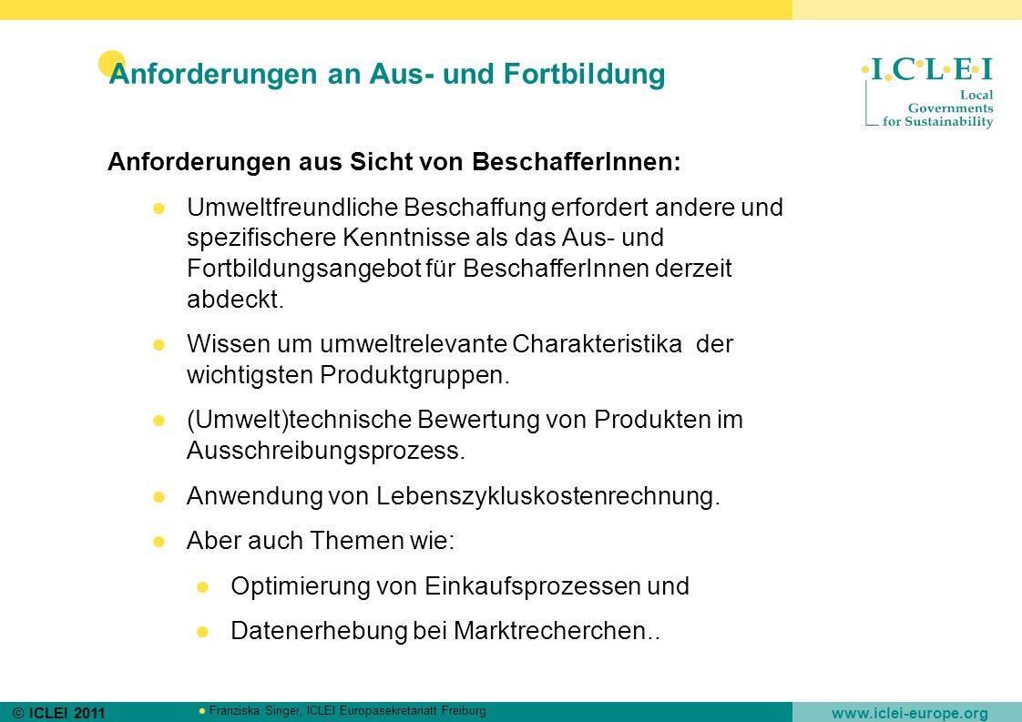 © ICLEI 2011 www.iclei-europe.org Franziska Singer, ICLEI Europasekretariatt Freiburg Anforderungen an Aus- und Fortbildung Anforderungen aus Sicht vo