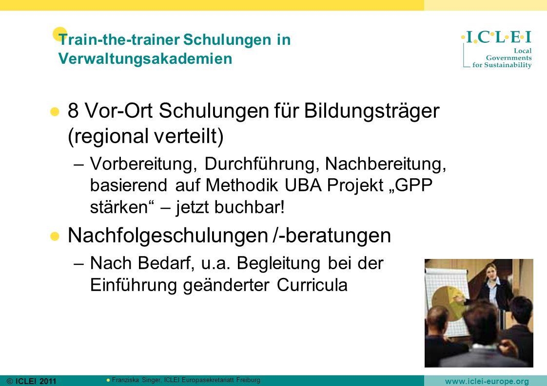 © ICLEI 2011 www.iclei-europe.org Franziska Singer, ICLEI Europasekretariatt Freiburg Train-the-trainer Schulungen in Verwaltungsakademien 8 Vor-Ort S