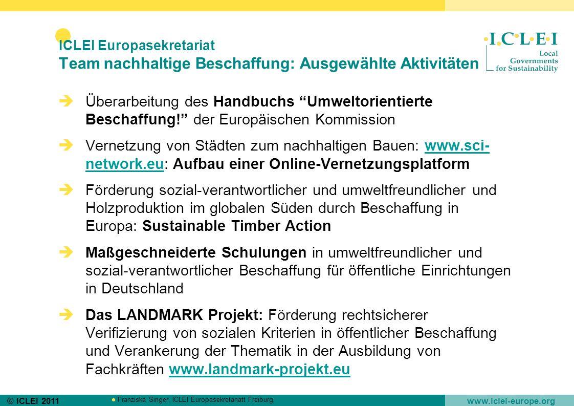 © ICLEI 2011 www.iclei-europe.org Franziska Singer, ICLEI Europasekretariatt Freiburg ICLEI Europasekretariat Team nachhaltige Beschaffung: Ausgewählt