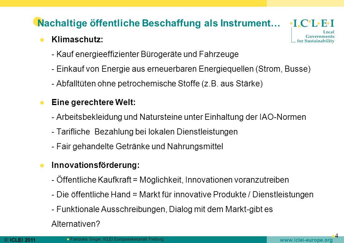 © ICLEI 2011 www.iclei-europe.org Franziska Singer, ICLEI Europasekretariatt Freiburg 4 Nachaltige öffentliche Beschaffung als Instrument… Klimaschutz
