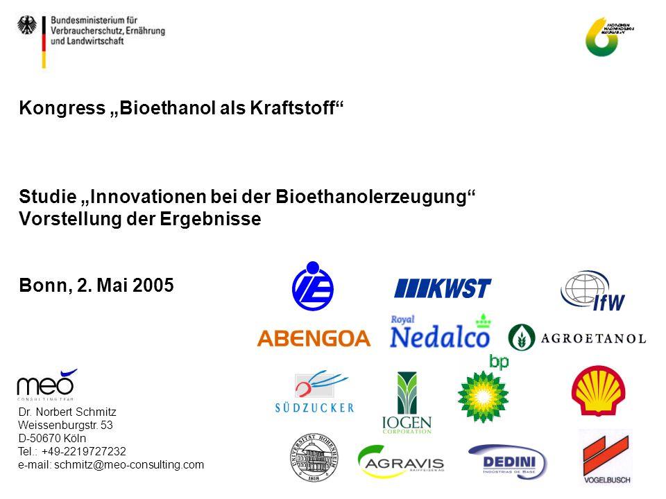 Kongress Bioethanol als Kraftstoff Studie Innovationen bei der Bioethanolerzeugung Vorstellung der Ergebnisse Bonn, 2. Mai 2005 Dr. Norbert Schmitz We