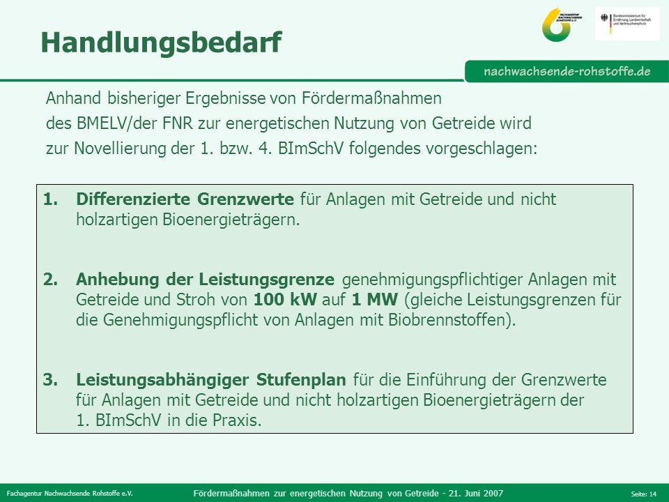 Fachagentur Nachwachsende Rohstoffe e.V. Fördermaßnahmen zur energetischen Nutzung von Getreide - 21. Juni 2007 Seite: 14 Handlungsbedarf 1.Differenzi