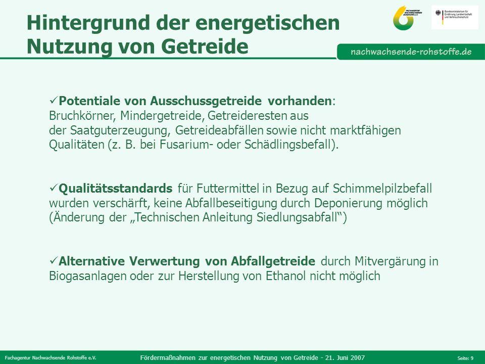 Fachagentur Nachwachsende Rohstoffe e.V. Fördermaßnahmen zur energetischen Nutzung von Getreide - 21. Juni 2007 Seite: 9 Hintergrund der energetischen