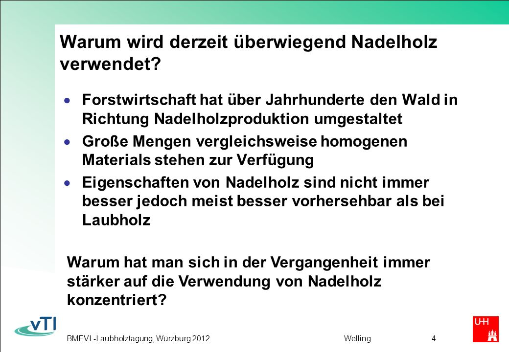 BMEVL-Laubholztagung, Würzburg 2012Welling4 Warum wird derzeit überwiegend Nadelholz verwendet.