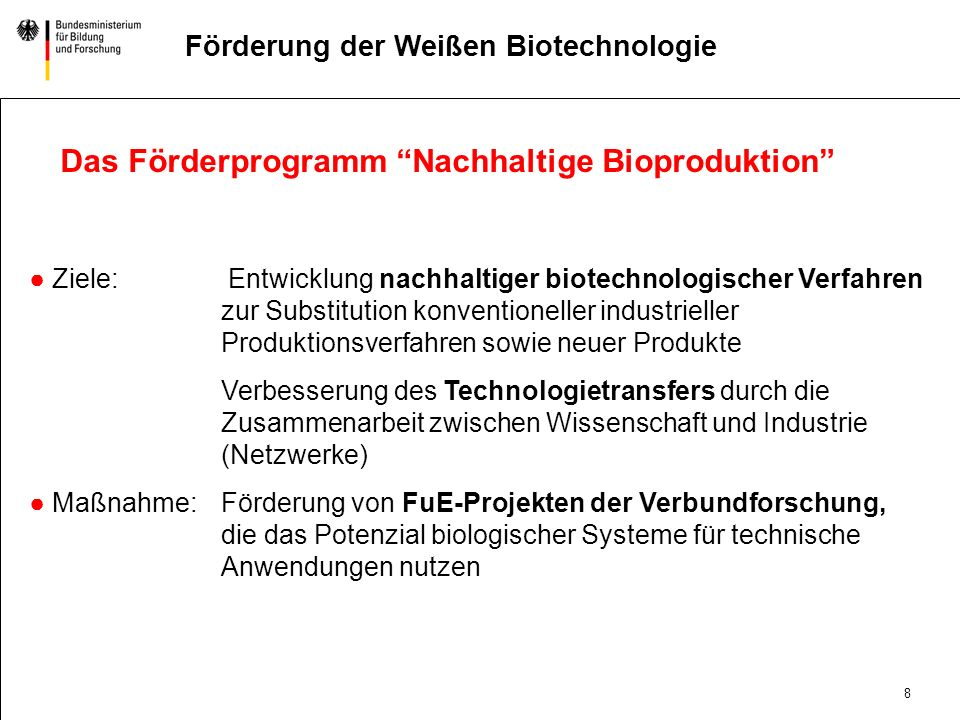 7 DatumAbteilung Titel der Präsentation Förderung der Weißen Biotechnologie Rahmenprogramm Biotechnologie - Chancen nutzen und gestalten Basisinnovati