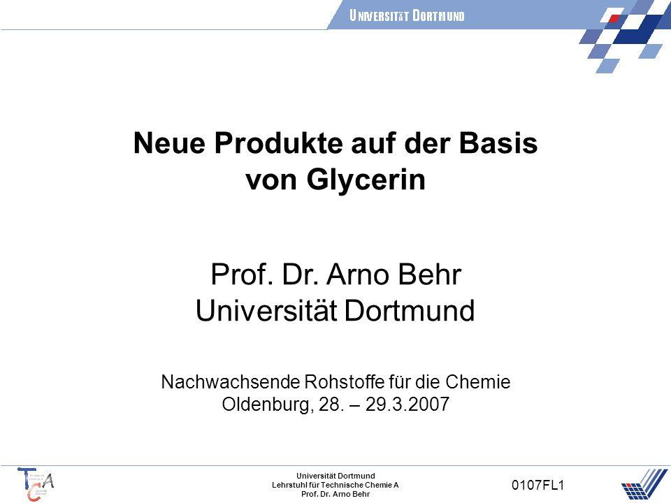 Universität Dortmund Lehrstuhl für Technische Chemie A Prof. Dr. Arno Behr 0107FL1 Prof. Dr. Arno Behr Universität Dortmund Nachwachsende Rohstoffe fü