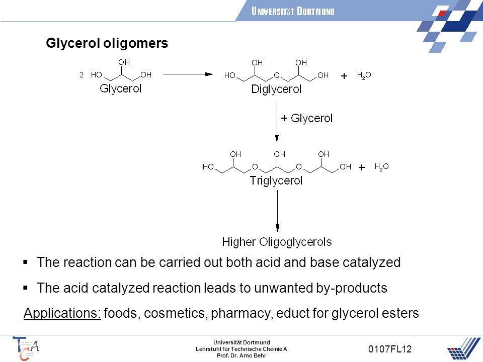 Universität Dortmund Lehrstuhl für Technische Chemie A Prof. Dr. Arno Behr 0107FL12 Glycerol oligomers Applications: foods, cosmetics, pharmacy, educt