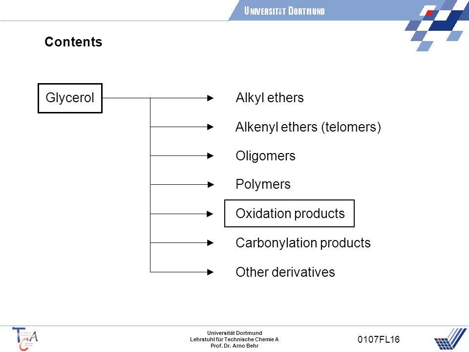 Universität Dortmund Lehrstuhl für Technische Chemie A Prof. Dr. Arno Behr 0107FL16 Contents Glycerol Alkyl ethers Alkenyl ethers (telomers) Oligomers