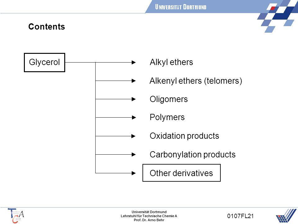 Universität Dortmund Lehrstuhl für Technische Chemie A Prof. Dr. Arno Behr 0107FL21 Contents Glycerol Alkyl ethers Alkenyl ethers (telomers) Oligomers