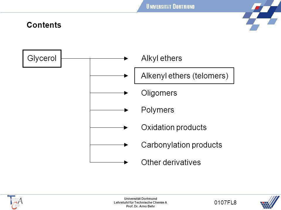 Universität Dortmund Lehrstuhl für Technische Chemie A Prof. Dr. Arno Behr 0107FL8 Contents Glycerol Alkyl ethers Alkenyl ethers (telomers) Oligomers