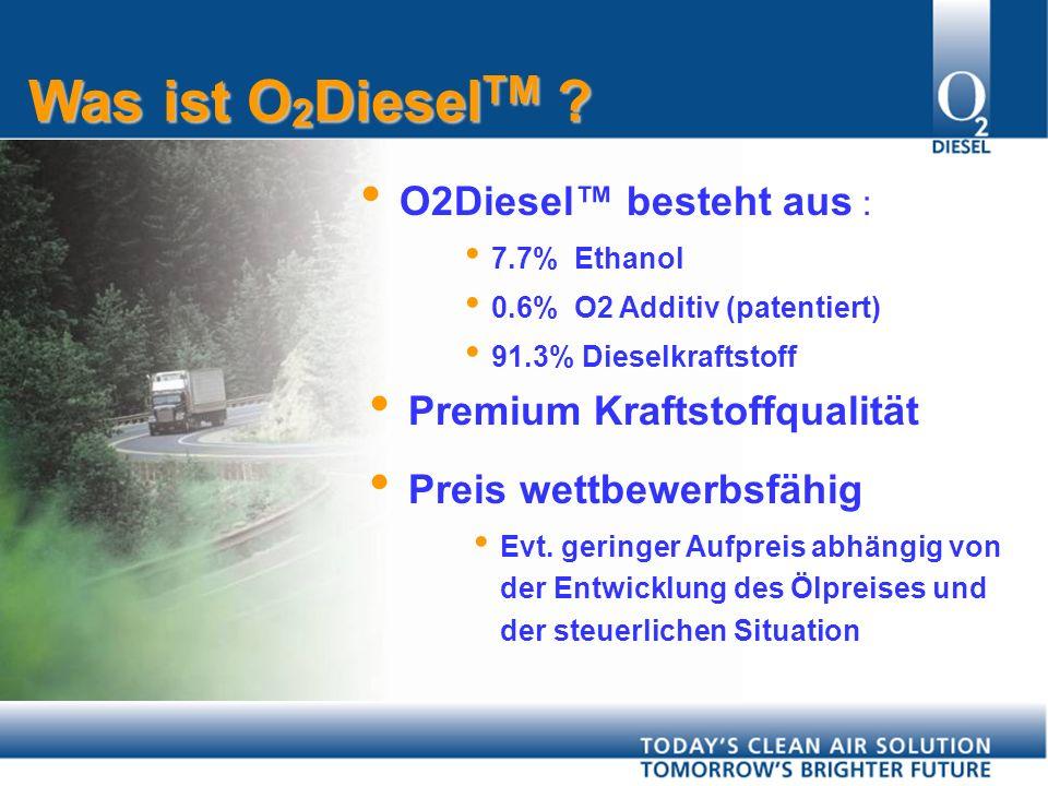 Premium Kraftstoffqualität Was ist O 2 Diesel TM .