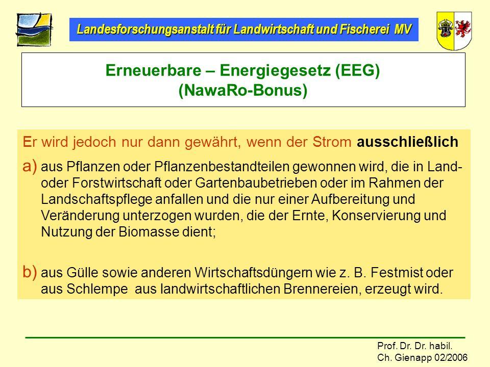 Landesforschungsanstalt für Landwirtschaft und Fischerei MV Prof. Dr. Dr. habil. Ch. Gienapp 02/2006 Erneuerbare – Energiegesetz (EEG) (NawaRo-Bonus)