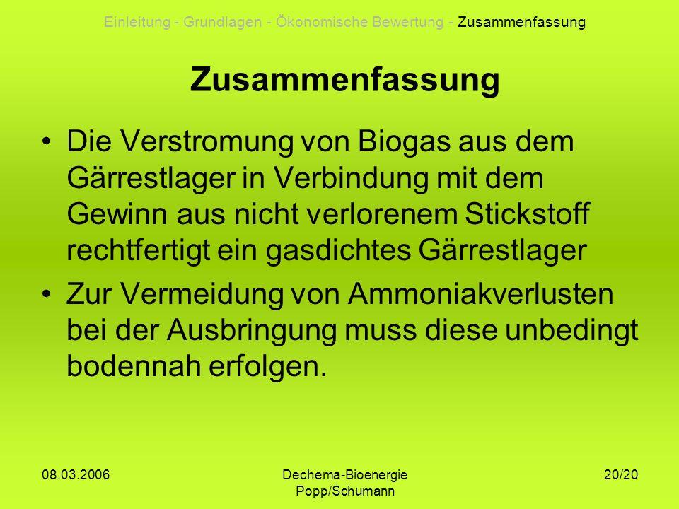 Dechema-Bioenergie Popp/Schumann 08.03.2006 20/20 Zusammenfassung Die Verstromung von Biogas aus dem Gärrestlager in Verbindung mit dem Gewinn aus nic