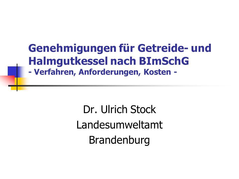 Genehmigungen für Getreide- und Halmgutkessel nach BImSchG - Verfahren, Anforderungen, Kosten - Dr. Ulrich Stock Landesumweltamt Brandenburg