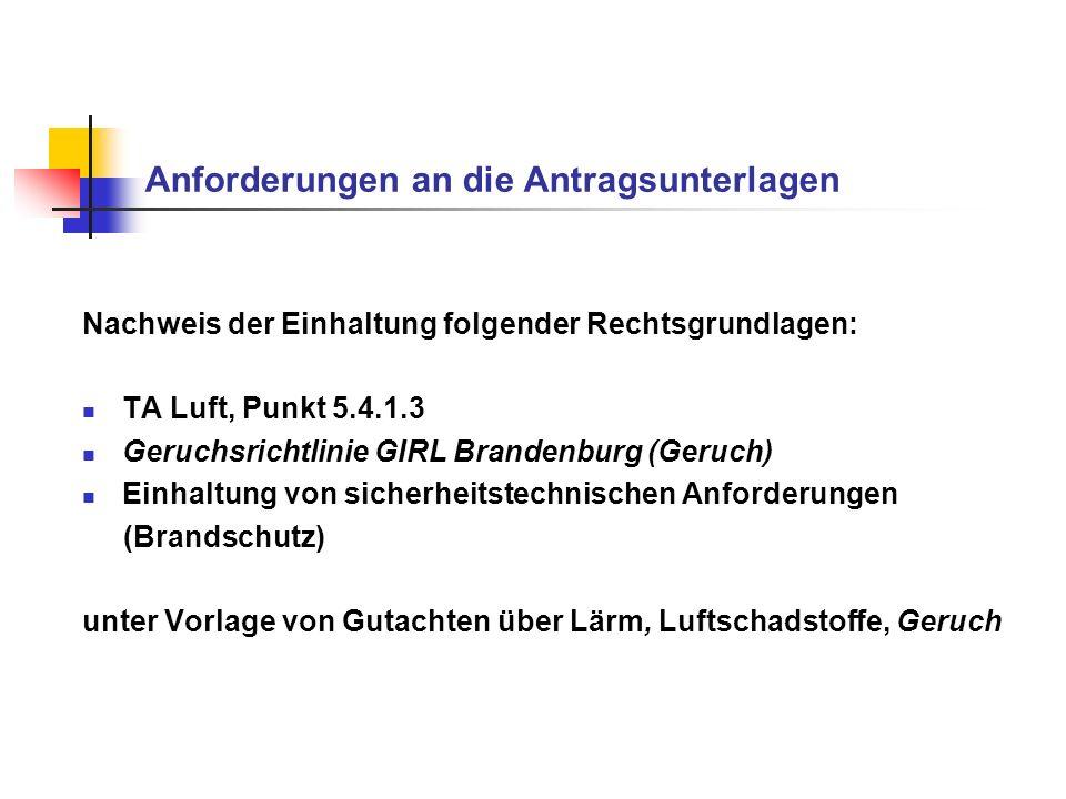 Anforderungen an die Antragsunterlagen Nachweis der Einhaltung folgender Rechtsgrundlagen: TA Luft, Punkt 5.4.1.3 Geruchsrichtlinie GIRL Brandenburg (