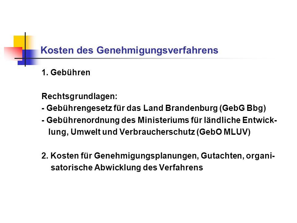Kosten des Genehmigungsverfahrens 1. Gebühren Rechtsgrundlagen: - Gebührengesetz für das Land Brandenburg (GebG Bbg) - Gebührenordnung des Ministerium