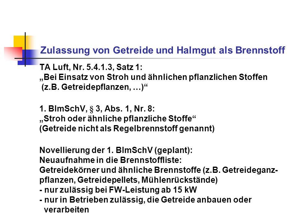 Zulassung von Getreide und Halmgut als Brennstoff TA Luft, Nr. 5.4.1.3, Satz 1: Bei Einsatz von Stroh und ähnlichen pflanzlichen Stoffen (z.B. Getreid